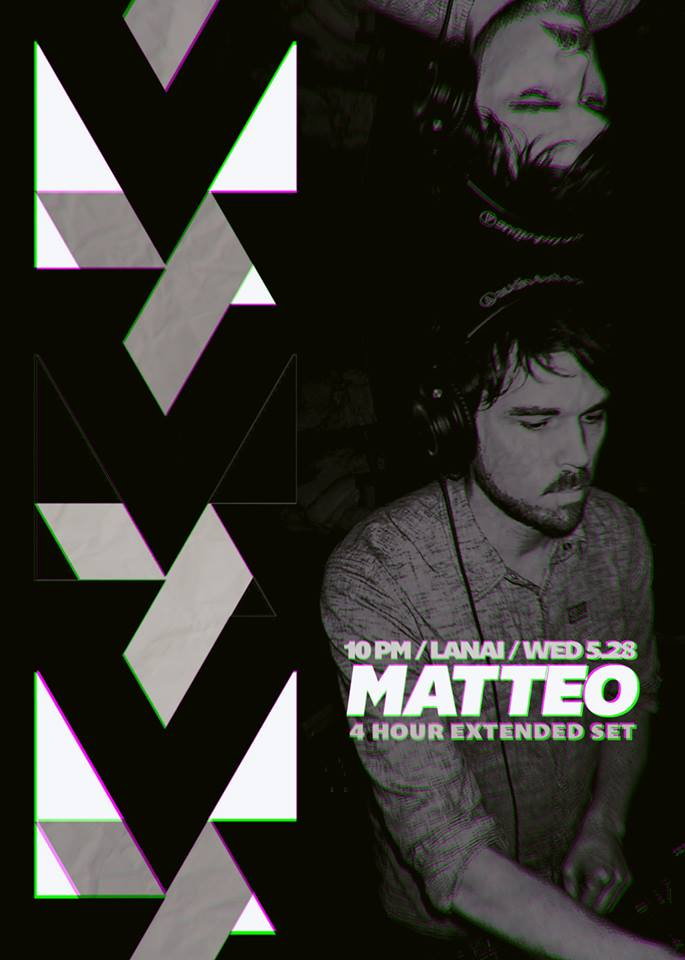 Matteo 4 Hour Extended Set @ Lanai Wednesday May 28th